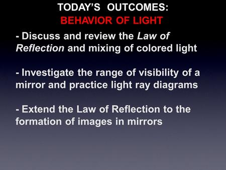 - Discuss and review the Law of Reflection and mixing of colored light - Investigate the range of visibility of a mirror and practice light ray diagrams.