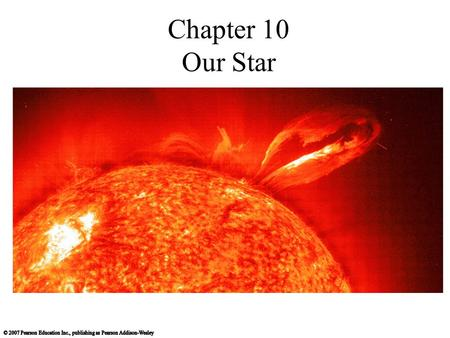 Chapter 10 Our Star. 10.1 A Closer Look at the Sun Our goals for learning: Why does the Sun shine? What is the Sun's structure?