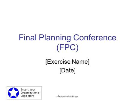 Final Planning Conference (FPC) [Exercise Name] [Date]