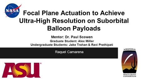 Focal Plane Actuation to Achieve Ultra-High Resolution on Suborbital Balloon Payloads Mentor: Dr. Paul Scowen Graduate Student: Alex Miller Undergraduate.