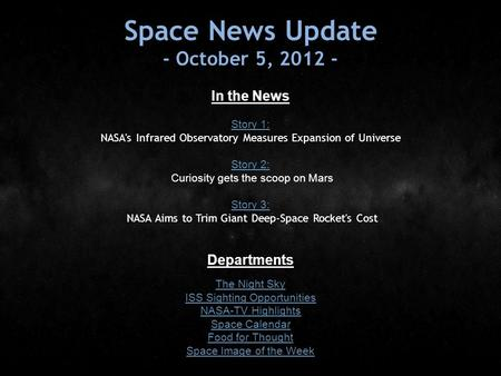 Space News Update - October 5, 2012 - In the News Story 1: Story 1: NASA's Infrared Observatory Measures Expansion of Universe Story 2: Story 2: Curiosity.