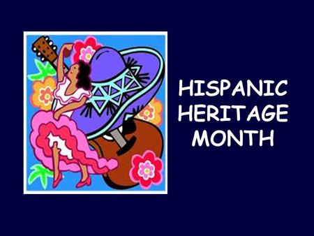 HISPANIC HERITAGE MONTH. Hispanic Heritage Month is a national holiday in the USA. It is celebrated from September 15th to October 15th.