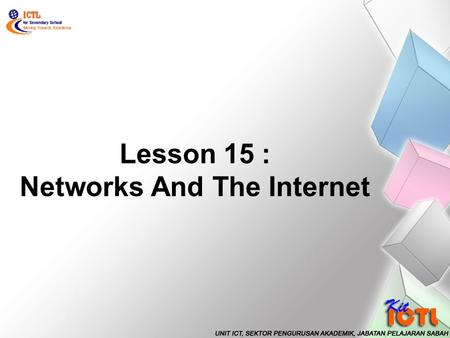 Lesson 15 : Networks And The Internet. At the end of this lesson, students should be able to; Communicate using Internet Relay Chat (IRC).. Observe safety.