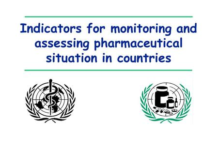 Indicators for monitoring and assessing pharmaceutical situation in countries.