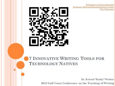 "7 I NNOVATIVE W RITING T OOLS FOR T ECHNOLOGY N ATIVES Dr. Roland ""Buddy"" Weldon 2012 Gulf Coast Conference on the Teaching of Writing Technology in Motion."