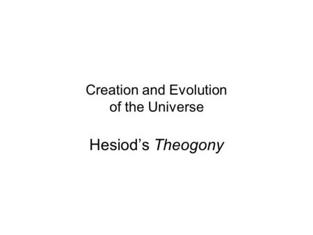 Creation and Evolution of the Universe Hesiod's Theogony.