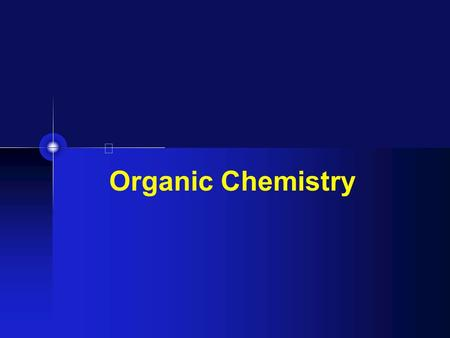 Organic Chemistry. This is only an introduction … don't bother writing everything down. We'll do a lesson on the board after. Just listen, and ask questions.