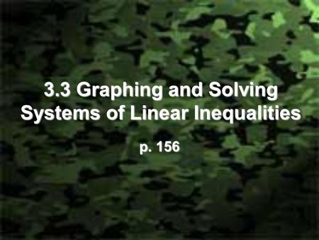 3.3 Graphing and Solving Systems of Linear Inequalities p. 156.