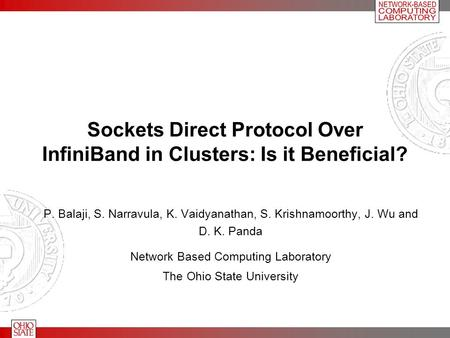 Sockets Direct Protocol Over InfiniBand in Clusters: Is it Beneficial? P. Balaji, S. Narravula, K. Vaidyanathan, S. Krishnamoorthy, J. Wu and D. K. Panda.