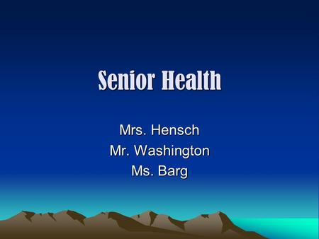 Senior Health Mrs. Hensch Mr. Washington Ms. Barg.