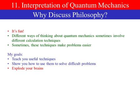 It's fun! Different ways of thinking about quantum mechanics sometimes involve different calculation techniques Sometimes, these techniques make problems.