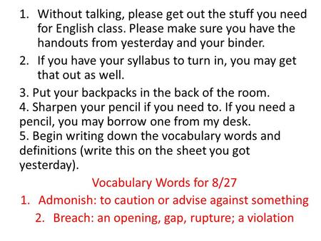 1.Without talking, please get out the stuff you need for English class. Please make sure you have the handouts from yesterday and your binder. 2.If you.