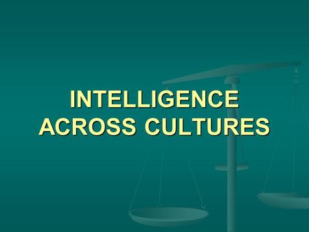 INTELLIGENCE ACROSS CULTURES. LECTURE OUTLINE I Background and objectives I Background and objectives II Intelligence and its measurement II Intelligence.