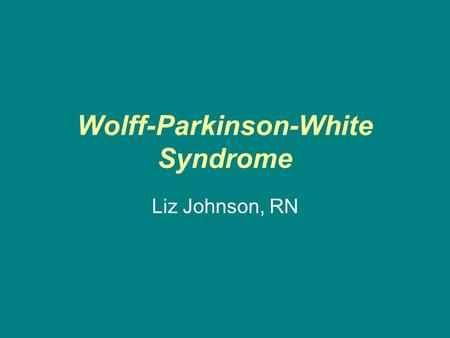Wolff-Parkinson-White Syndrome Liz Johnson, RN. Definition WPW syndrome is the presence of accessory pathways along with the normal conduction pathways.