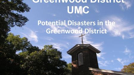 Greenwood District UMC Potential Disasters in the Greenwood District.
