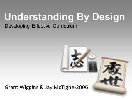 Understanding By Design Developing Effective Curriculum Grant Wiggins & Jay McTighe-2006.