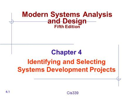 Cis339 Chapter 4 Identifying and Selecting Systems Development Projects 4.1 Modern Systems Analysis and Design Fifth Edition.