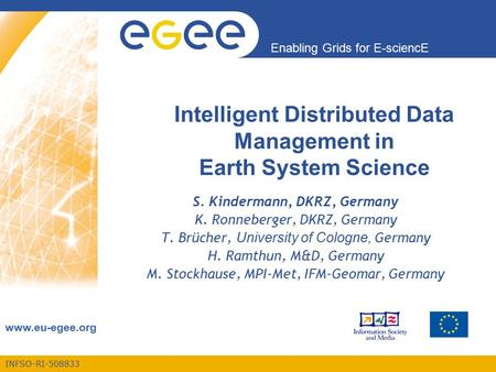 INFSO-RI-508833 Enabling Grids for E-sciencE www.eu-egee.org Intelligent Distributed Data Management in Earth System Science S. Kindermann, DKRZ, Germany.