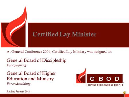 Certified Lay Minister At General Conference 2004, Certified Lay Ministry was assigned to: General Board of Discipleship For equipping General Board of.