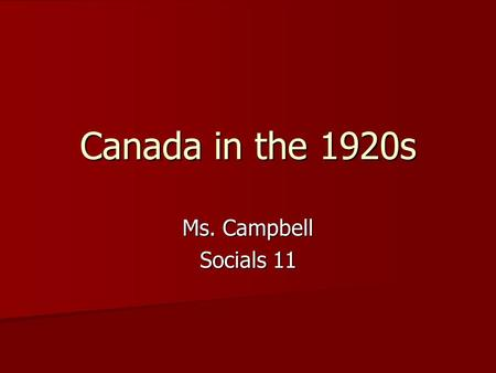 "Canada in the 1920s Ms. Campbell Socials 11. 1920s Jigsaw Answer the questions in your ""expert"" group Answer the questions in your ""expert"" group –Uneasy."