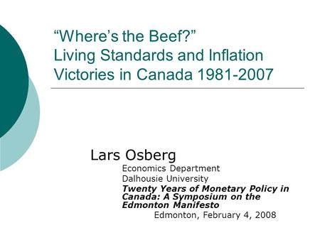 """Where's the Beef?"" Living Standards and Inflation Victories in Canada 1981-2007 Lars Osberg Economics Department Dalhousie University Twenty Years of."
