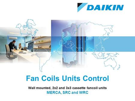 Fan Coils Units Control Wall mounted, 2x2 and 3x3 cassette fancoil units MERCA, SRC and WRC.