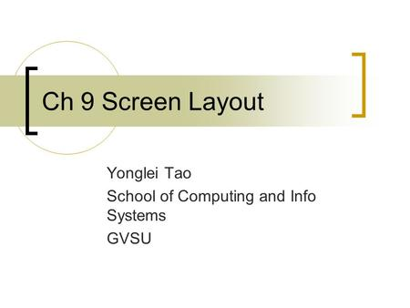 Ch 9 Screen Layout Yonglei Tao School of Computing and Info Systems GVSU.