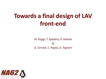 Towards a final design of LAV front-end M. Raggi, T. Spadaro, P. Valente & G. Corradi, C. Paglia, D. Tagnani.
