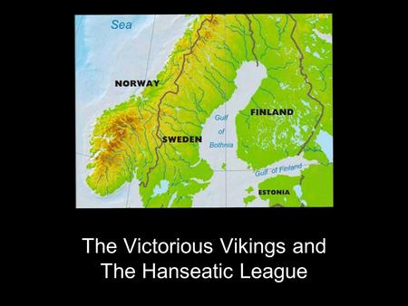 The Victorious Vikings and The Hanseatic League. Who were they? The Vikings were Scandinavian seafarers that would invade villages to obtain treasure,