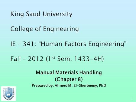 Manual Materials Handling (Chapter 8) Prepared by: Ahmed M. El-Sherbeeny, PhD 1.