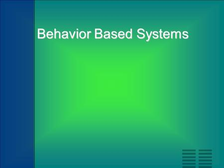 Behavior Based Systems Behavior Based Systems. Key aspects of the behavior-based methodology: Situatedness: Situatedness:  The robot is an entity situated.