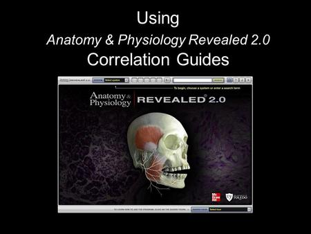 Using Anatomy & Physiology Revealed 2.0 Correlation Guides.