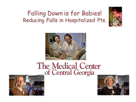 Falling Down is for Babies! Reducing Falls in Hospitalized Pts.