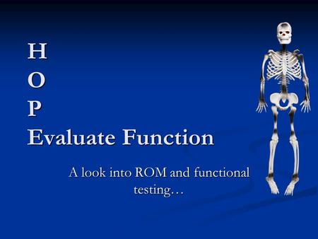 H O P Evaluate Function A look into ROM and functional testing…