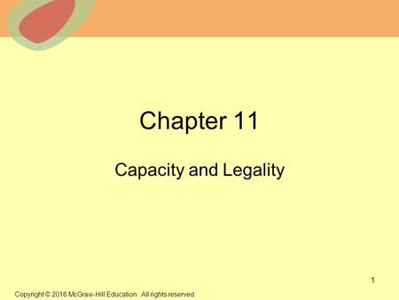 © 2013 The McGraw-Hill Companies, Inc. All rights reserved. Chapter 11 Capacity and Legality 1 Copyright © 2016 McGraw-Hill Education. All rights reserved.