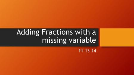 Adding Fractions with a missing variable 11-13-14.
