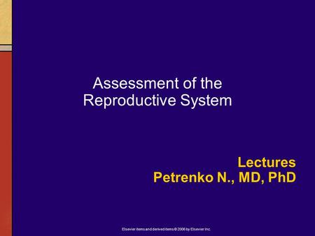 Elsevier items and derived items © 2006 by Elsevier Inc. Assessment of the Reproductive System Lectures Petrenko N., MD, PhD.