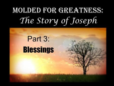Part 3: Blessings Molded for Greatness: The Story of Joseph.
