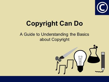 Copyright Can Do A Guide to Understanding the Basics about Copyright.