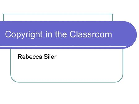 Copyright in the Classroom Rebecca Siler. What is Copyright? Form of intellectual property law Protects original works including literary, dramatic, musical,