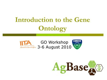 Introduction to the Gene Ontology GO Workshop 3-6 August 2010.