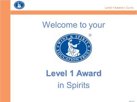 Level 1 Award in Spirits 2012 Welcome to your Level 1 Award in Spirits.