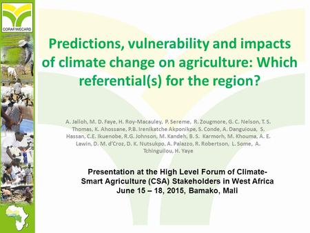 Predictions, vulnerability and impacts of climate change on agriculture: Which referential(s) for the region? A. Jalloh, M. D. Faye, H. Roy-Macauley, P.