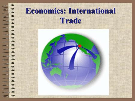 Economics: International Trade International Trade Warm-up What do you think the term global interdependence means? Answer: nations around the world.