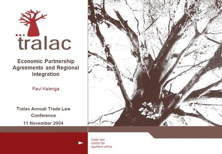 Economic Partnership Agreements and Regional Integration Paul Kalenga Tralac Annual Trade Law Conference 11 November 2004.
