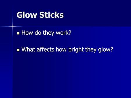 Glow Sticks How do they work? What affects how bright they glow?