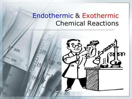Endothermic & Exothermic Chemical Reactions. Classifying Reactions  Reactions can be classified based on whether the change involves an absorption of.