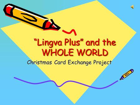 """Lingva Plus"" and the WHOLE WORLD Christmas Card Exchange Project."