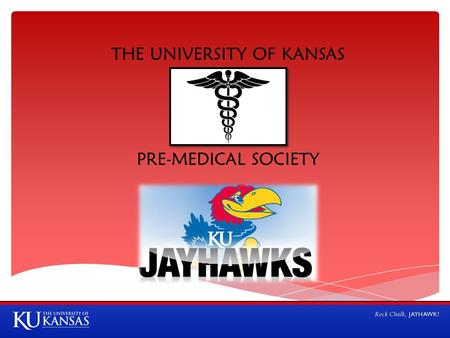 THE UNIVERSITY OF KANSAS PRE-MEDICAL SOCIETY.  Pre-Medical Society facilitates the interaction of health science students with physicians, researchers,