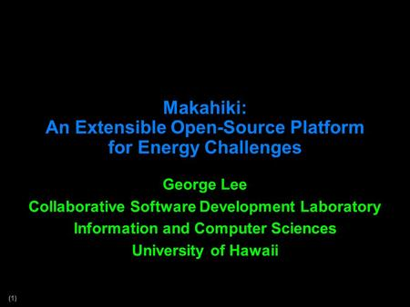 (1) Makahiki: An Extensible Open-Source Platform for Energy Challenges George Lee Collaborative Software Development Laboratory Information and Computer.